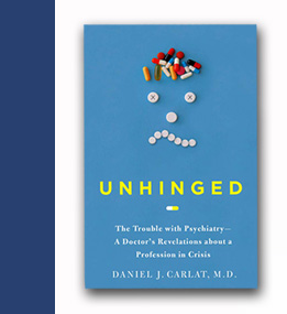 Learn about Unhinged, by Author Daniel Carlat, M.D.